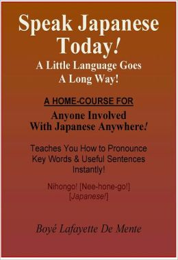 SPEAK JAPANESE TODAY! - A Little Language Goes a Long Way.