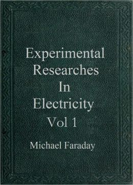 Experimental Researches in Electricity Vol 1