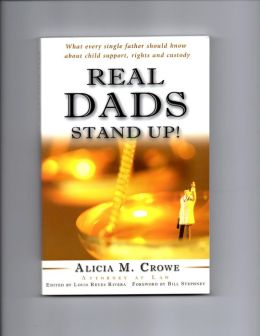 Real Dads Stand Up! What Every Single Father Should Know About Child Support, Rights and Custody