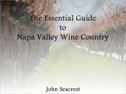 The Essential Guide To Napa Valley Wine Country