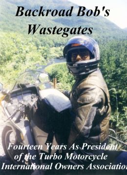 Motorcycle Road Trips (Vol. 2) Wastegates - Fourteen Years As President of the Turbo Motorcycle International Owners Association
