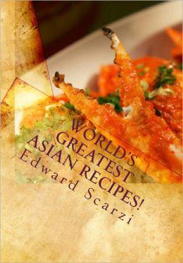 World's Greatest Asian Recipes!