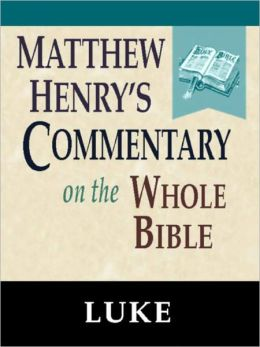 Matthew Henry's Commentary on the Whole Bible-Book of Luke