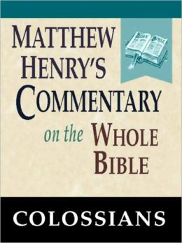 Matthew Henry's Commentary on the Whole Bible-Book of Colossians