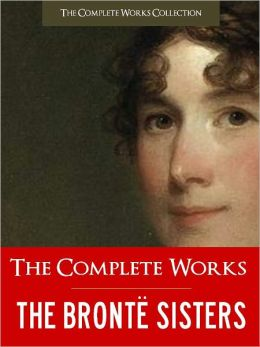 THE COMPLETE WORKS OF THE BRONTE SISTERS (Special Nook Edition) FULL COLOR ILLUSTRATED VERSION: All the Unabridged Works of Anne Bronte, Charlotte Bronte, and Emily Bronte incl. Jane Eyre & Wuthering Heights!) NOOKbook (The Complete Works Collection)