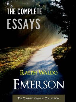 THE COMPLETE ESSAYS OF RALPH WALDO EMERSON (Special Nook Edition) FULL COLOR ILLUSTRATED VERSION: All the Essays Speeches and Addresses of Ralph Waldo Emerson incl. Nature & The American Scholar in One Volume!) NOOKbook (The Complete Works Collection)
