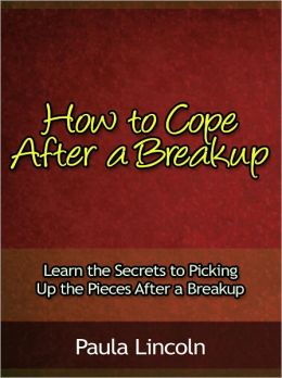 How to Cope After a Breakup - Learn the Secrets to Picking Up the Pieces After a Breakup