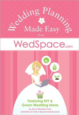 Wedding Planning Made Easy: Featuring DIY and Green Wedding Ideas from WedSpace.com