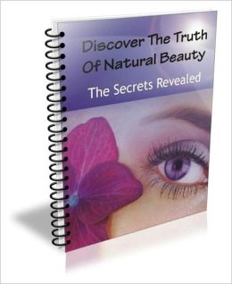 Discover The Truth Of Natural Beauty: The Secrets Revealed