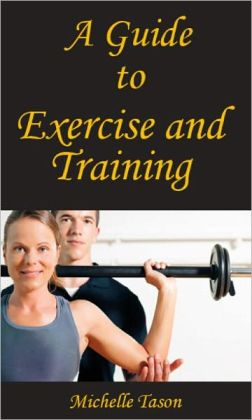 A Guide To Exercise and Training