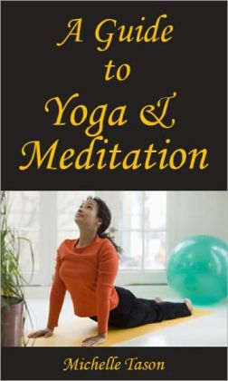 A Guide To Yoga And Meditation