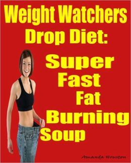 Weight Watchers Drop Diet: Super Fast Fat Burning Soup