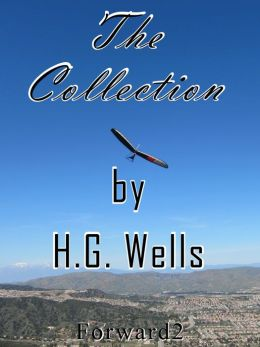 The Collection by H.G. Wells / The Time Machine, The War of the Worlds, The Invisible Man / (Best Navigation, Active TOC) - very easy to navigate
