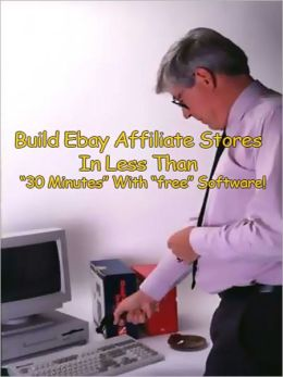 "Build Ebay Affiliate Stores In Less Than ""30 Minutes"" With ""free"" Software!"