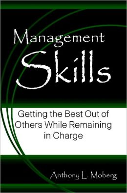Management Skills: Getting the Best Out of Others While Remaining in Charge