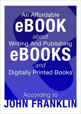An Affordable Ebook About Writing And Publishing Ebooks And Digitally Printed Books