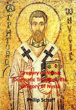 Gregory of Nyssa: Dogmatic Treatises, Etc.