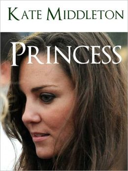KATE MIDDLETON PRINCESS (Special Nook Edition) MINI BIOGRAPHY OF KATE MIDDLETON WITH OVER 300 PAGES OF ILLUSTRATED BONUS MATERIAL (The Royal Wedding of Kate Middleton and Prince William of Wales) Kate Middleton NOOKbook Kate and Willis Wills and Kate