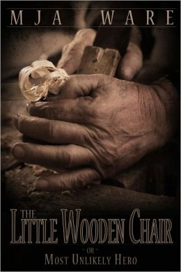 The Little Wooden Chair -or- The Most Unlikely Hero, A Novelette