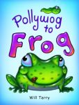 Book Cover Image. Title: Pollywog to Frog, Author: Will Terry