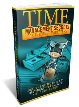 Time Management Secrets For Internet Marketers
