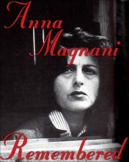 Anna Magnani Remembered Illustrated & Filmography