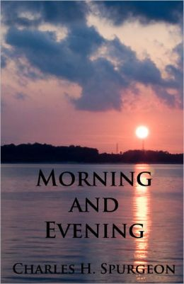 Morning and Evening - Unabridged (Formatted & Optimized for Nook)