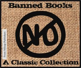 Banned Books for the Nook: The Classic Collection (Uncle Tom's Cabin, Memoirs of Fanny Hill, The Awakening, Hunchback of Notre Dame, Communist Manifesto, Luther's 95 Theses, On the Origin of Species and more)