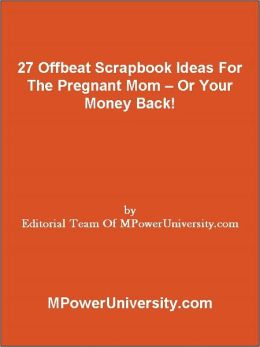27 Offbeat Scrapbook Ideas For The Pregnant Mom Or Your Money Back!