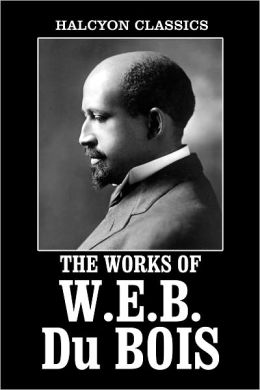 The Works of W.E.B. Du Bois