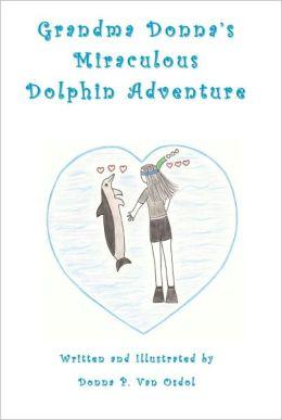 Grandma Donna's Miraculous Dolphin Adventure
