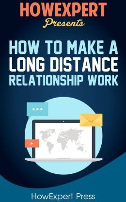 How To Have a Long Distance Relationship - Your Step-By-Step Guide To Having a Long Distance Relationship