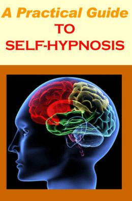 A Practical Guide To Self-Hypnosis - PLUS FREE BONUS BOOK