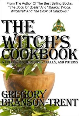 The Witch's Cookbook: A Collection of Recipes, Spells, and Potions, Revised Edition