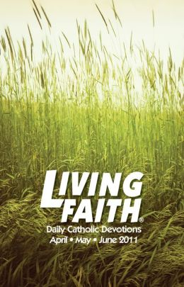 Living Faith - Daily Catholic Devotions, Volume 27 Number 1 - 2011 April, May, June