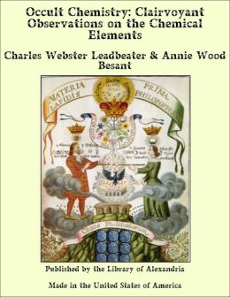 Occult Chemistry: Clairvoyant Observations on the Chemical Elementson the Chemical Elements