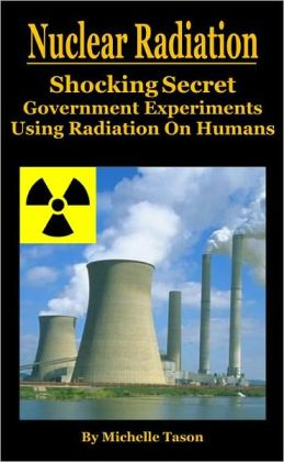 Nuclear Radiation- The Shocking Secret Government Experiments Using Radiation On Humans