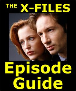 X FILES EPISODE GUIDE: Details All 202 x-Files Episodes with Plot Summaries. Searchable. Companion to DVDs, Blu Ray and Box Set