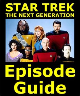 STAR TREK: THE NEXT GENERATION EPISODE GUIDE: Details All 178 Episodes with Plot Summaries. Searchable. Companion to DVDs, Blu Ray and Box Set