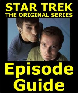 STAR TREK: THE ORIGINAL SERIES EPISODE GUIDE: Covers All 80 Episodes with Extensive, Detailed Plot Summaries. Searchable. Companion to DVDs, Blu Ray and Box Set.