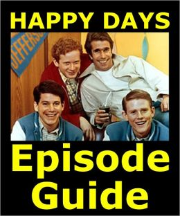 HAPPY DAYS EPISODE GUIDE: Details All 255 Episodes and 2 TV Specials with Plot Summaries. Searchable. Companion to DVDs Blu Ray and Box Set.
