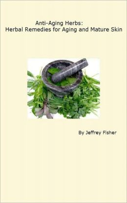 Anti-Aging Herbs: Herbal Remedies for Aging and Mature Skin