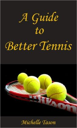 A Guide To Better Tennis