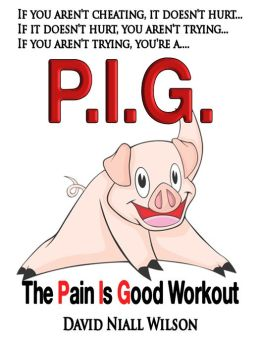 P. I. G. The Pain is Good Workout