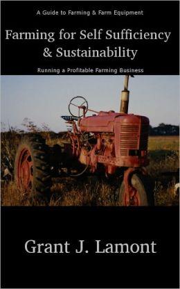 Farming for Self Sufficiency and Profitability - A Guide to Farming & Farm Equipment