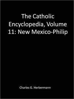 The Catholic Encyclopedia, Volume 11: New Mexico-Philip