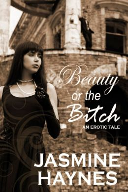 Beauty or the Bitch (A sexy contemporary retelling of the fairy tale Beauty and the Beast)