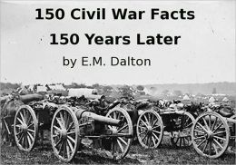 150 Civil War Facts 150 Years Later