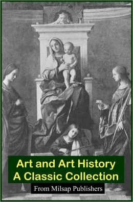 Art and Art History: The Complete Collection (Italian, American, Chinese, Van Gogh, Rembrandt, Michelangelo and more)