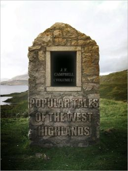 Popular Tales Of The West Highlands- Volume I